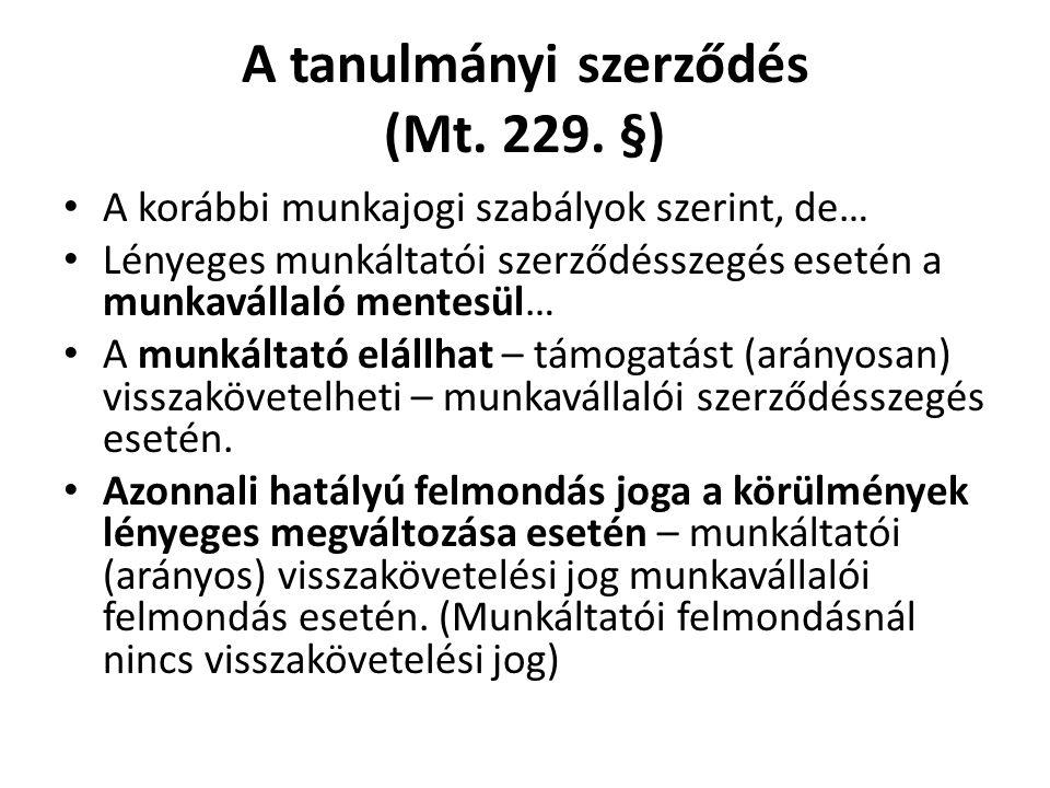 A tanulmányi szerződés (Mt. 229. §) • A korábbi munkajogi szabályok szerint, de… • Lényeges munkáltatói szerződésszegés esetén a munkavállaló mentesül