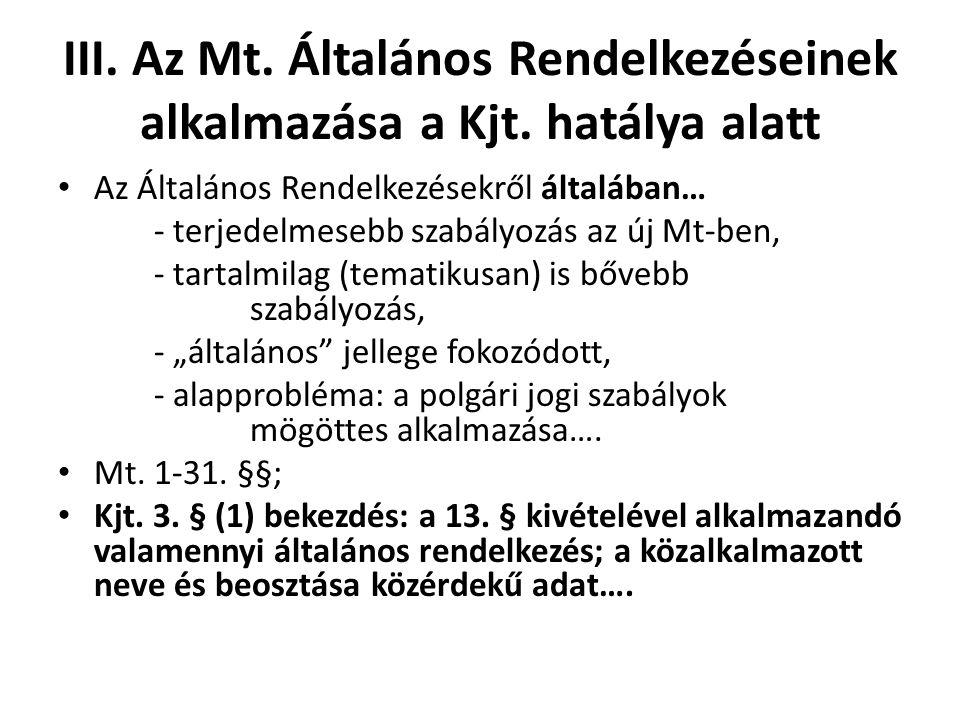 III. Az Mt. Általános Rendelkezéseinek alkalmazása a Kjt. hatálya alatt • Az Általános Rendelkezésekről általában… - terjedelmesebb szabályozás az új