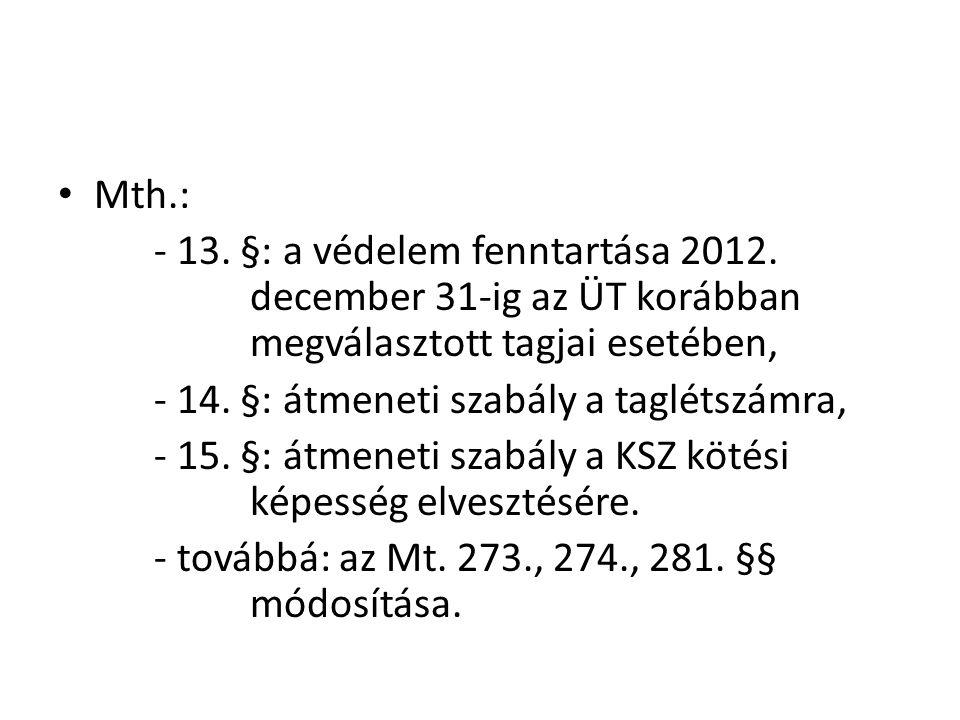 • Mth.: - 13. §: a védelem fenntartása 2012. december 31-ig az ÜT korábban megválasztott tagjai esetében, - 14. §: átmeneti szabály a taglétszámra, -