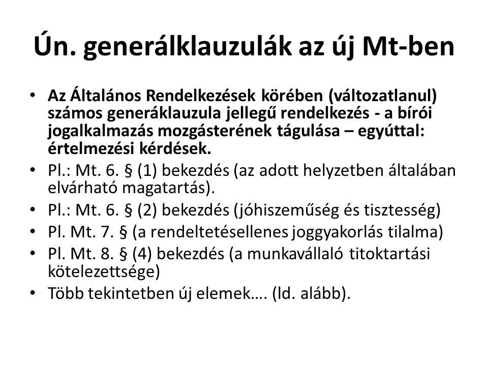 Ún. generálklauzulák az új Mt-ben • Az Általános Rendelkezések körében (változatlanul) számos generáklauzula jellegű rendelkezés - a bírói jogalkalmaz