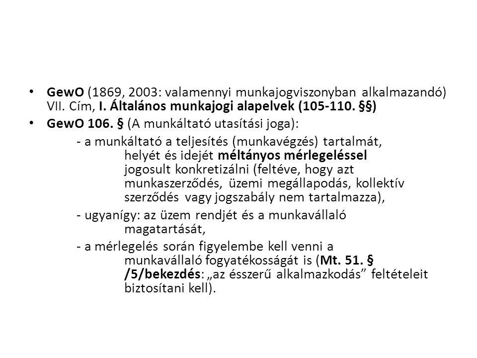 • GewO (1869, 2003: valamennyi munkajogviszonyban alkalmazandó) VII. Cím, I. Általános munkajogi alapelvek (105-110. §§) • GewO 106. § (A munkáltató u