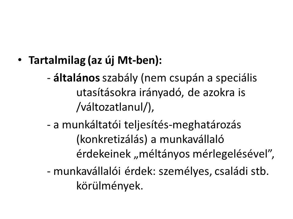 • Tartalmilag (az új Mt-ben): - általános szabály (nem csupán a speciális utasításokra irányadó, de azokra is /változatlanul/), - a munkáltatói teljes