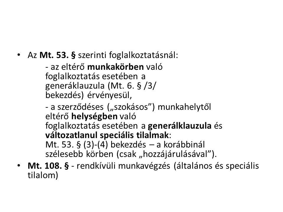 • Az Mt. 53. § szerinti foglalkoztatásnál: - az eltérő munkakörben való foglalkoztatás esetében a generáklauzula (Mt. 6. § /3/ bekezdés) érvényesül, -