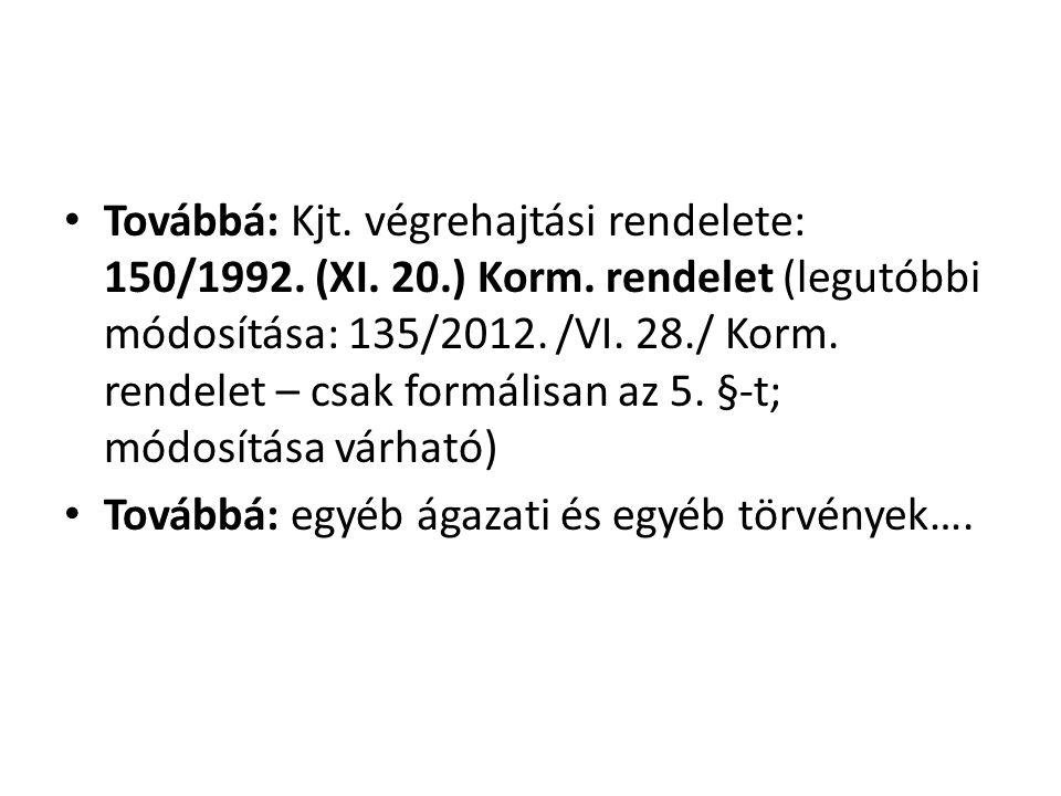 • Továbbá: Kjt. végrehajtási rendelete: 150/1992. (XI. 20.) Korm. rendelet (legutóbbi módosítása: 135/2012. /VI. 28./ Korm. rendelet – csak formálisan