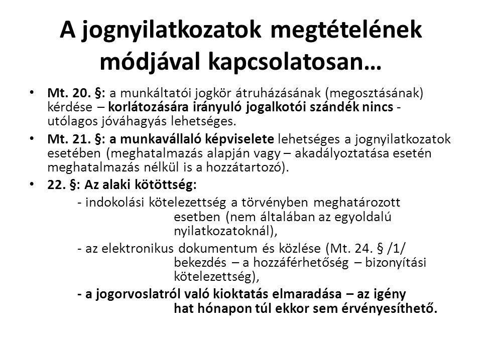 A jognyilatkozatok megtételének módjával kapcsolatosan… • Mt. 20. §: a munkáltatói jogkör átruházásának (megosztásának) kérdése – korlátozására irányu