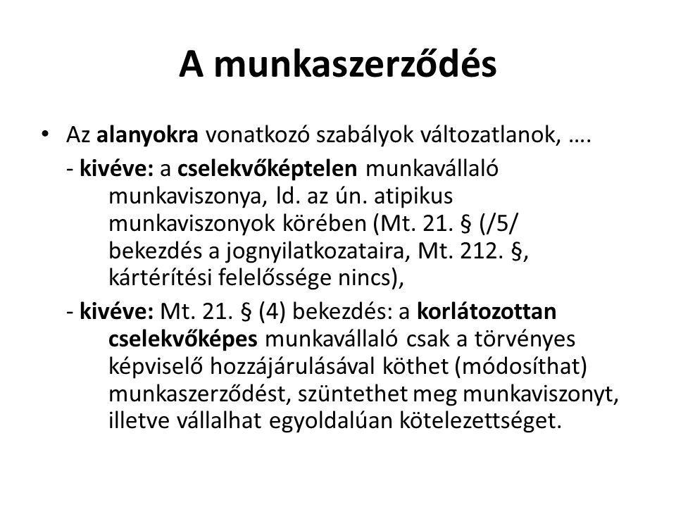 A munkaszerződés • Az alanyokra vonatkozó szabályok változatlanok, …. - kivéve: a cselekvőképtelen munkavállaló munkaviszonya, ld. az ún. atipikus mun