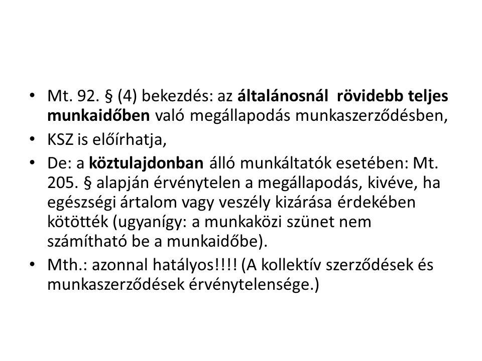 • Mt. 92. § (4) bekezdés: az általánosnál rövidebb teljes munkaidőben való megállapodás munkaszerződésben, • KSZ is előírhatja, • De: a köztulajdonban