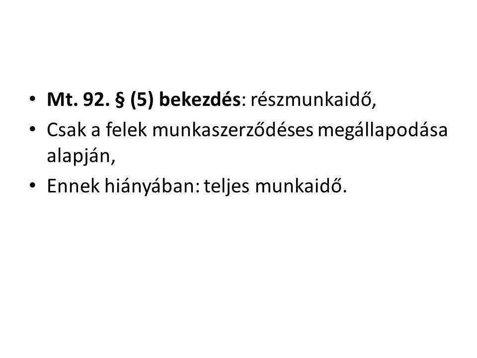 • Mt. 92. § (5) bekezdés: részmunkaidő, • Csak a felek munkaszerződéses megállapodása alapján, • Ennek hiányában: teljes munkaidő.