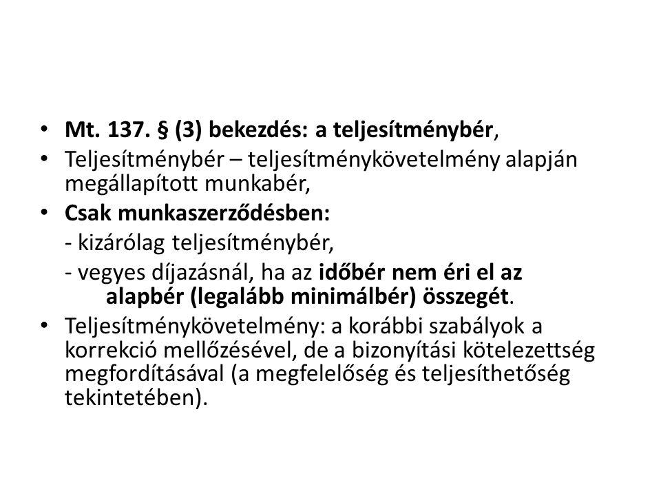 • Mt. 137. § (3) bekezdés: a teljesítménybér, • Teljesítménybér – teljesítménykövetelmény alapján megállapított munkabér, • Csak munkaszerződésben: -