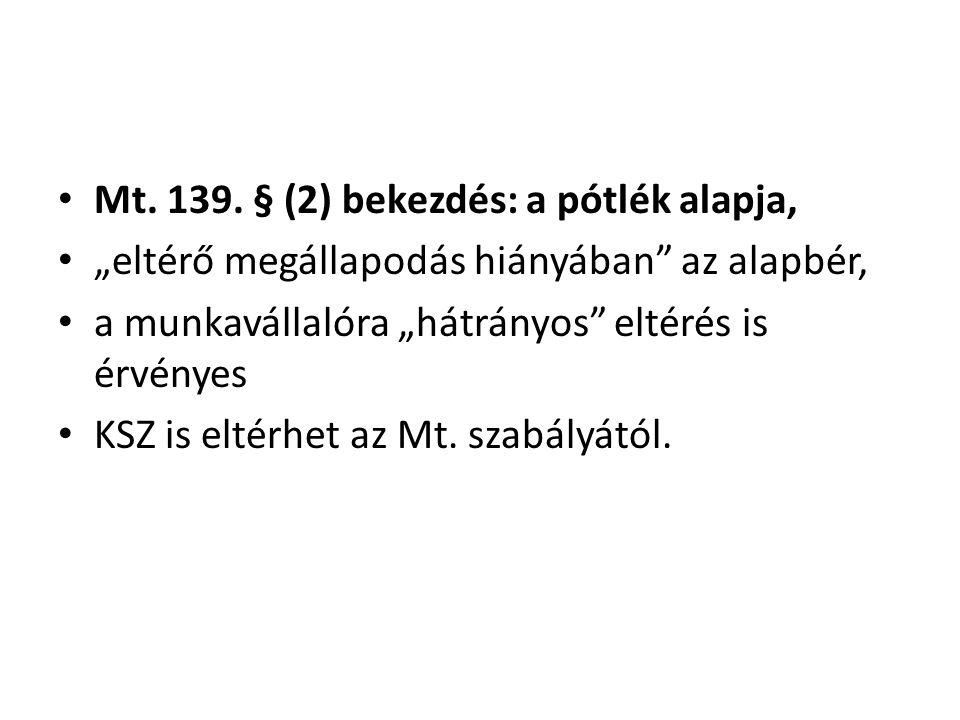 """• Mt. 139. § (2) bekezdés: a pótlék alapja, • """"eltérő megállapodás hiányában"""" az alapbér, • a munkavállalóra """"hátrányos"""" eltérés is érvényes • KSZ is"""