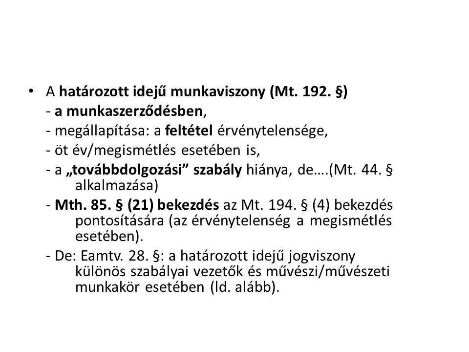 • A határozott idejű munkaviszony (Mt. 192. §) - a munkaszerződésben, - megállapítása: a feltétel érvénytelensége, - öt év/megismétlés esetében is, -