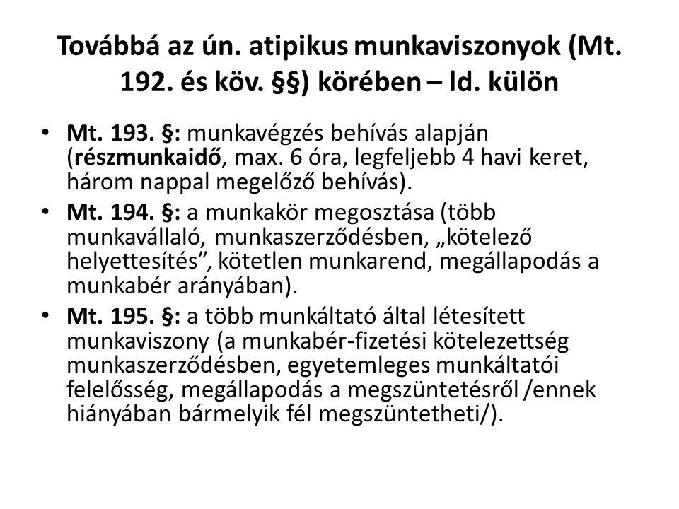 Továbbá az ún. atipikus munkaviszonyok (Mt. 192. és köv. §§) körében – ld. külön • Mt. 193. §: munkavégzés behívás alapján (részmunkaidő, max. 6 óra,
