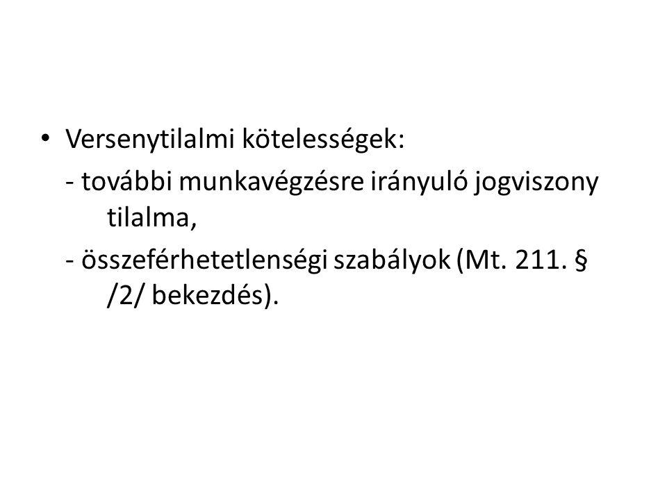 • Versenytilalmi kötelességek: - további munkavégzésre irányuló jogviszony tilalma, - összeférhetetlenségi szabályok (Mt. 211. § /2/ bekezdés).