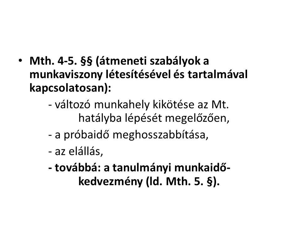 • Mth. 4-5. §§ (átmeneti szabályok a munkaviszony létesítésével és tartalmával kapcsolatosan): - változó munkahely kikötése az Mt. hatályba lépését me
