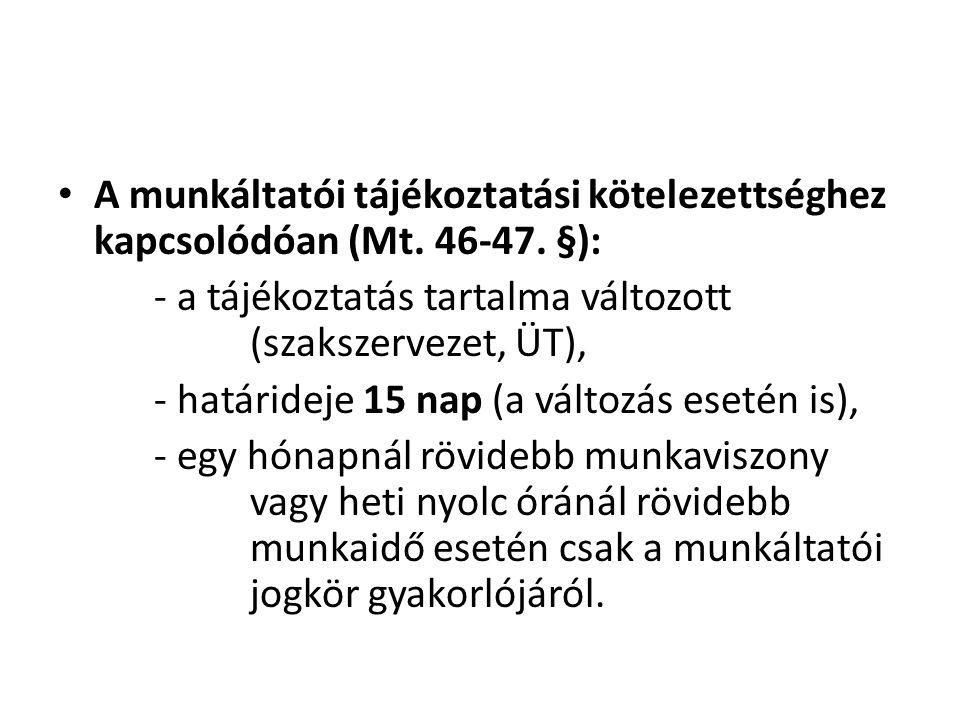 • A munkáltatói tájékoztatási kötelezettséghez kapcsolódóan (Mt. 46-47. §): - a tájékoztatás tartalma változott (szakszervezet, ÜT), - határideje 15 n