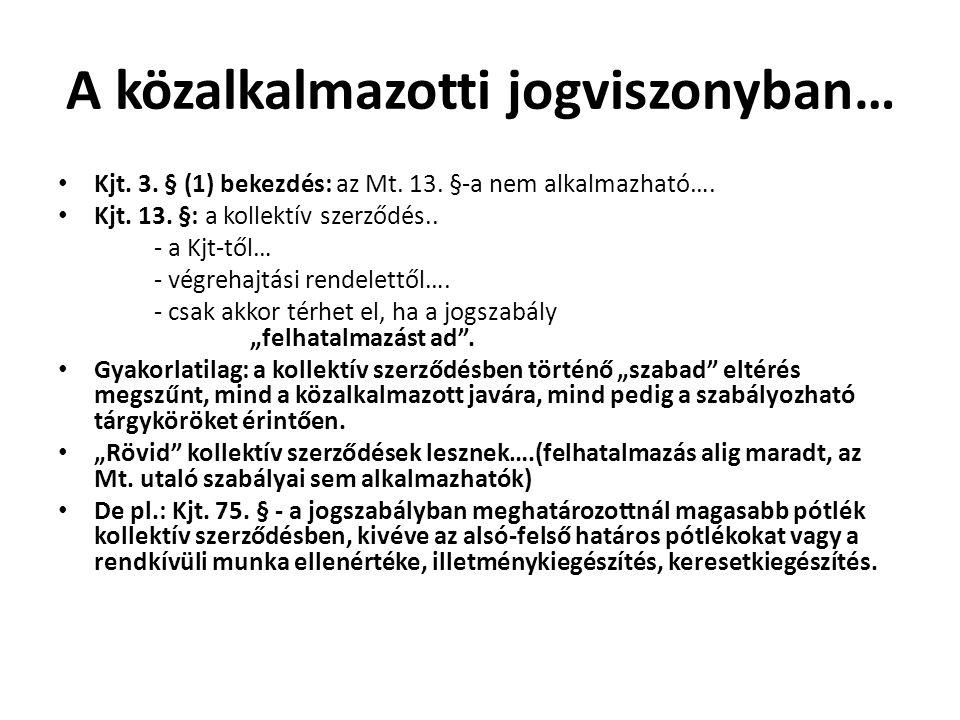 A közalkalmazotti jogviszonyban… • Kjt. 3. § (1) bekezdés: az Mt. 13. §-a nem alkalmazható…. • Kjt. 13. §: a kollektív szerződés.. - a Kjt-től… - végr