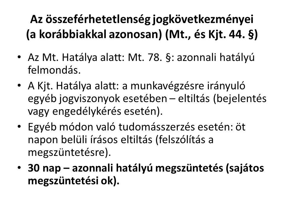 Az összeférhetetlenség jogkövetkezményei (a korábbiakkal azonosan) (Mt., és Kjt. 44. §) • Az Mt. Hatálya alatt: Mt. 78. §: azonnali hatályú felmondás.