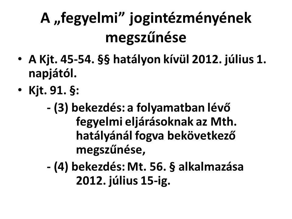 """A """"fegyelmi"""" jogintézményének megszűnése • A Kjt. 45-54. §§ hatályon kívül 2012. július 1. napjától. • Kjt. 91. §: - (3) bekezdés: a folyamatban lévő"""