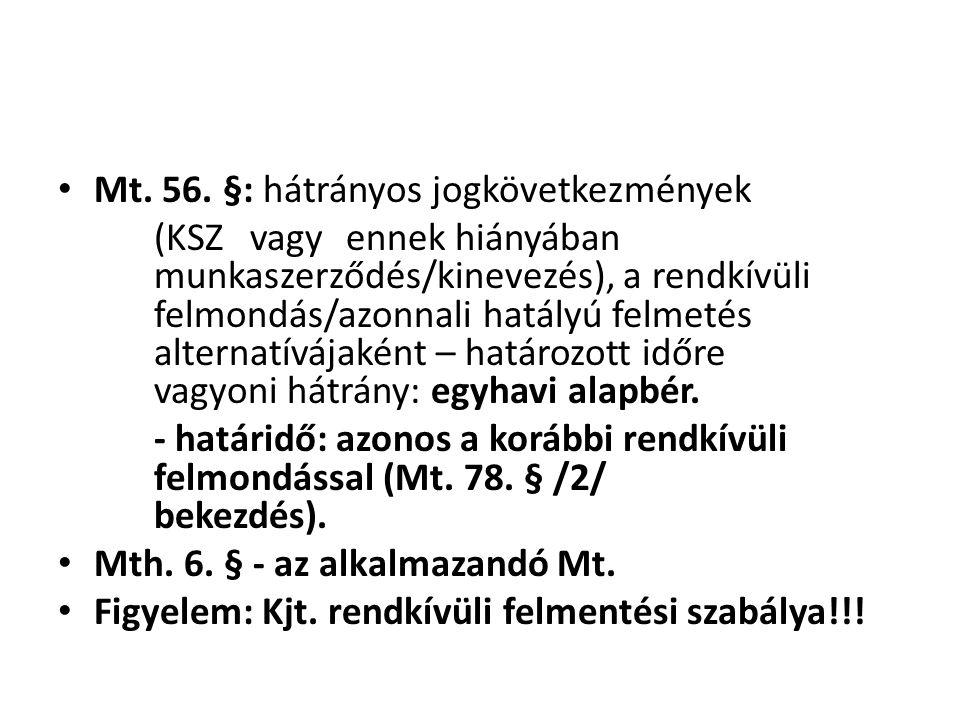 • Mt. 56. §: hátrányos jogkövetkezmények (KSZ vagy ennek hiányában munkaszerződés/kinevezés), a rendkívüli felmondás/azonnali hatályú felmetés alterna