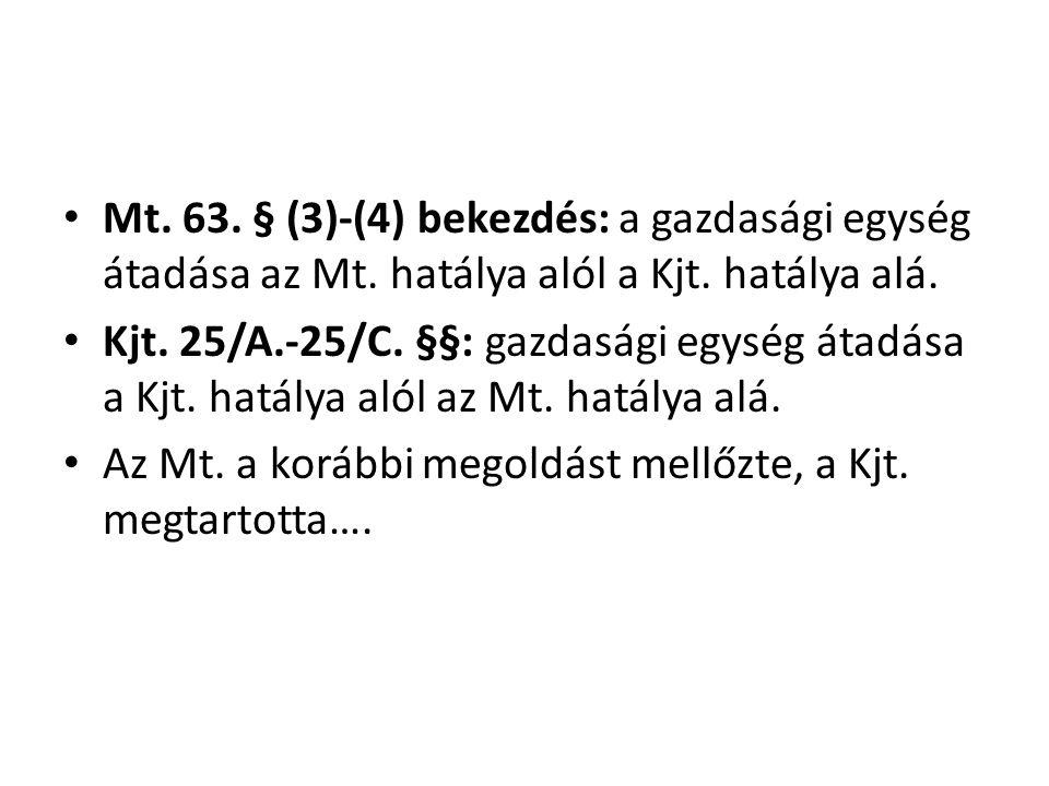 • Mt. 63. § (3)-(4) bekezdés: a gazdasági egység átadása az Mt. hatálya alól a Kjt. hatálya alá. • Kjt. 25/A.-25/C. §§: gazdasági egység átadása a Kjt