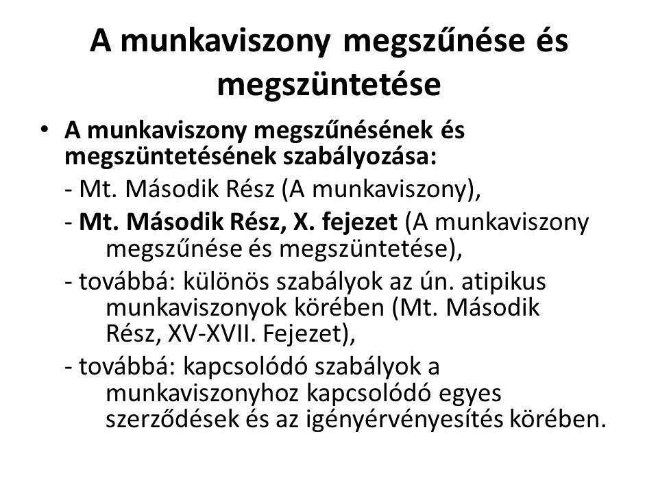 A munkaviszony megszűnése és megszüntetése • A munkaviszony megszűnésének és megszüntetésének szabályozása: - Mt. Második Rész (A munkaviszony), - Mt.