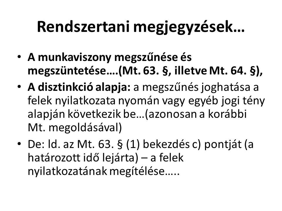 Rendszertani megjegyzések… • A munkaviszony megszűnése és megszüntetése….(Mt. 63. §, illetve Mt. 64. §), • A disztinkció alapja: a megszűnés joghatása