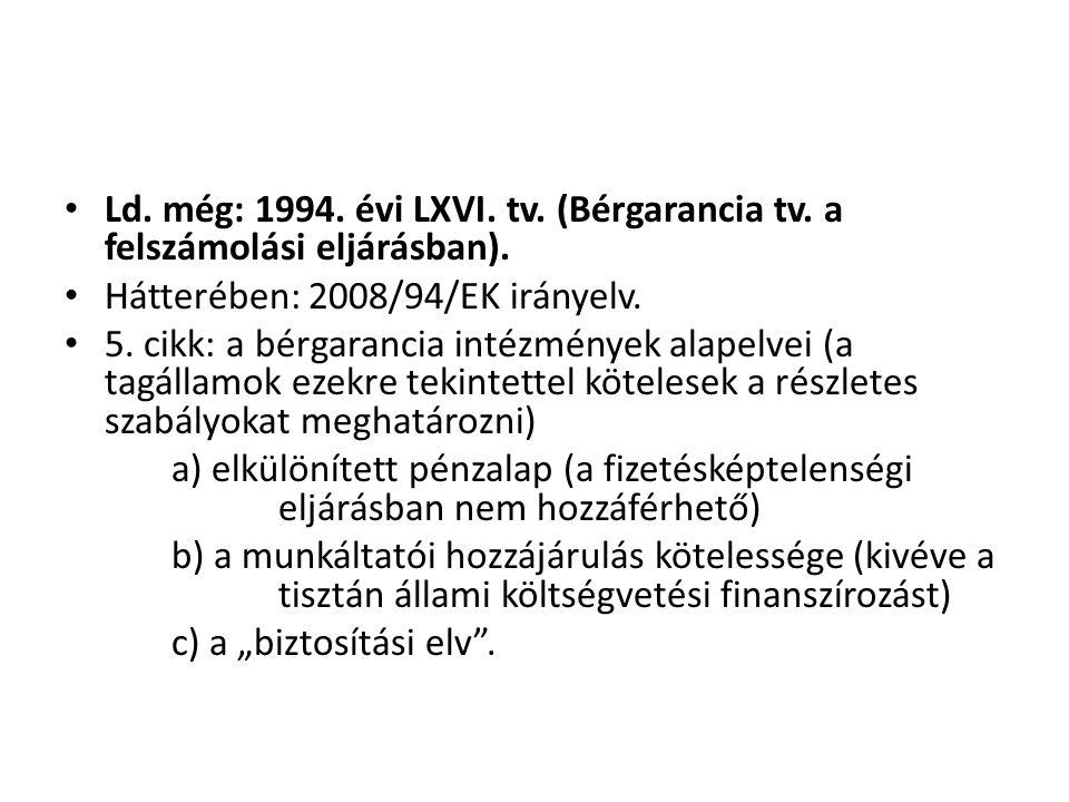 • Ld. még: 1994. évi LXVI. tv. (Bérgarancia tv. a felszámolási eljárásban). • Hátterében: 2008/94/EK irányelv. • 5. cikk: a bérgarancia intézmények al