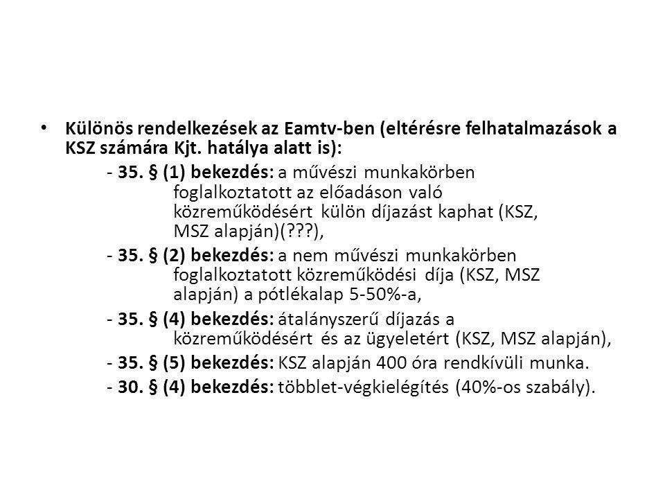 • Különös rendelkezések az Eamtv-ben (eltérésre felhatalmazások a KSZ számára Kjt. hatálya alatt is): - 35. § (1) bekezdés: a művészi munkakörben fogl