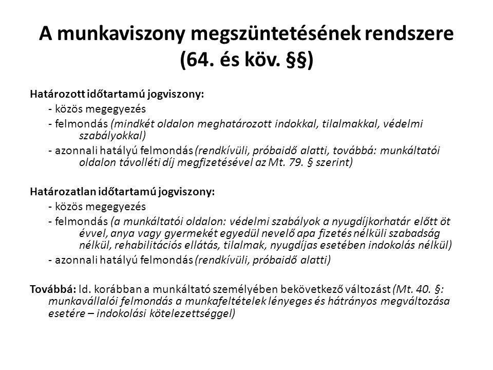 A munkaviszony megszüntetésének rendszere (64. és köv. §§) Határozott időtartamú jogviszony: - közös megegyezés - felmondás (mindkét oldalon meghatáro