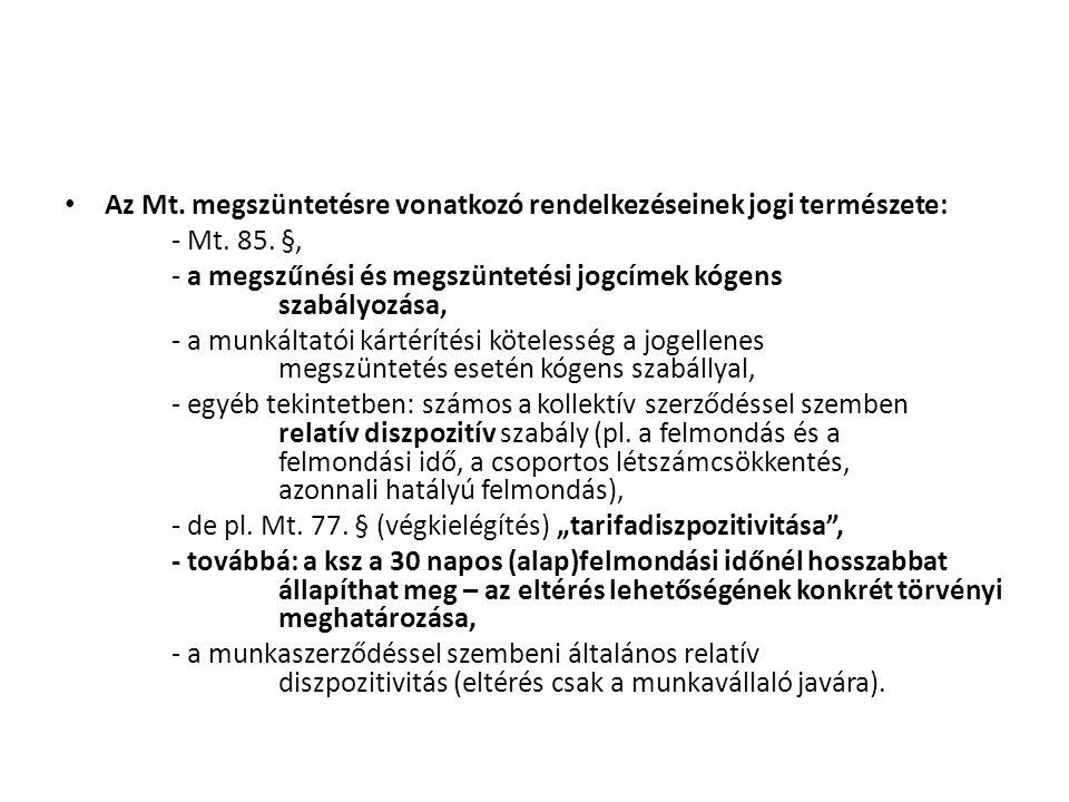 • Az Mt. megszüntetésre vonatkozó rendelkezéseinek jogi természete: - Mt. 85. §, - a megszűnési és megszüntetési jogcímek kógens szabályozása, - a mun