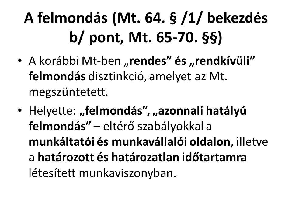 """A felmondás (Mt. 64. § /1/ bekezdés b/ pont, Mt. 65-70. §§) • A korábbi Mt-ben """"rendes"""" és """"rendkívüli"""" felmondás disztinkció, amelyet az Mt. megszünt"""