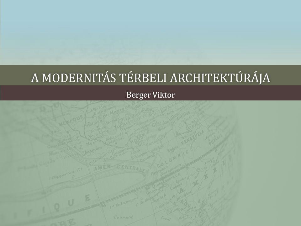 A MODERNITÁS TÉRBELI ARCHITEKTÚRÁJAA MODERNITÁS TÉRBELI ARCHITEKTÚRÁJA Berger ViktorBerger Viktor