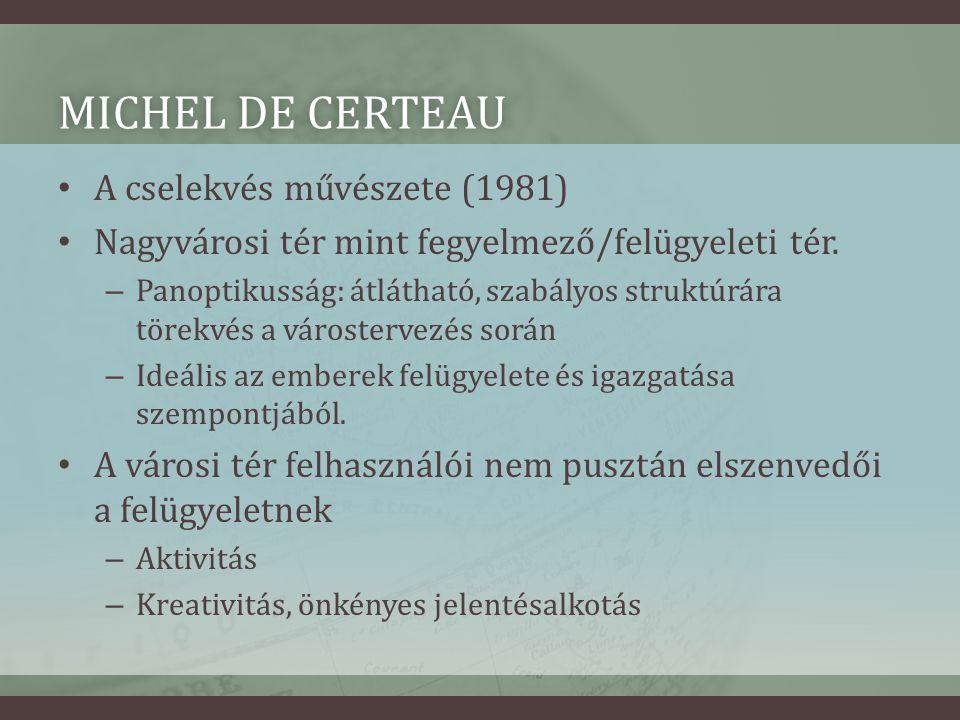 MICHEL DE CERTEAUMICHEL DE CERTEAU • A cselekvés művészete (1981) • Nagyvárosi tér mint fegyelmező/felügyeleti tér.