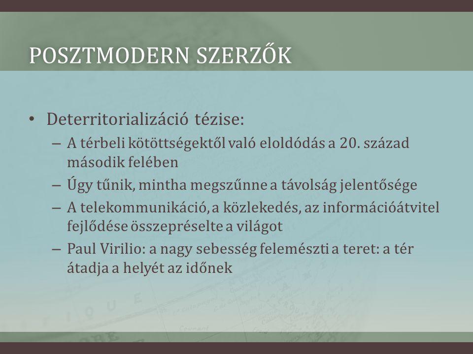 POSZTMODERN SZERZŐKPOSZTMODERN SZERZŐK • Deterritorializáció tézise: – A térbeli kötöttségektől való eloldódás a 20.