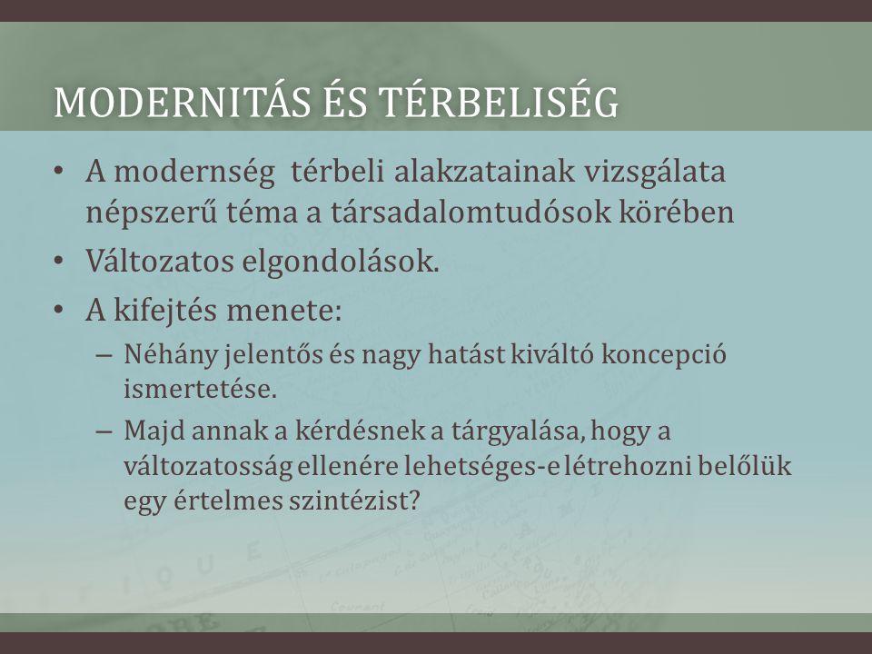 MODERNITÁS ÉS TÉRBELISÉGMODERNITÁS ÉS TÉRBELISÉG • A modernség térbeli alakzatainak vizsgálata népszerű téma a társadalomtudósok körében • Változatos elgondolások.