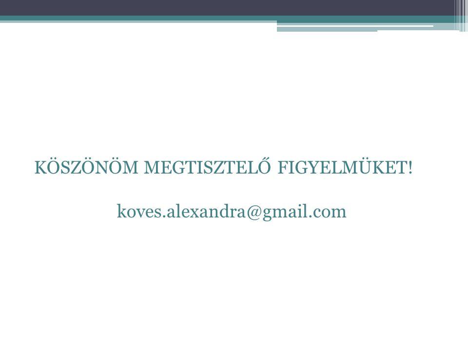 KÖSZÖNÖM MEGTISZTELŐ FIGYELMÜKET! koves.alexandra@gmail.com