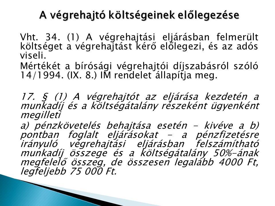 A végrehajtó költségeinek előlegezése Vht. 34. (1) A végrehajtási eljárásban felmerült költséget a végrehajtást kérő előlegezi, és az adós viseli. Mér