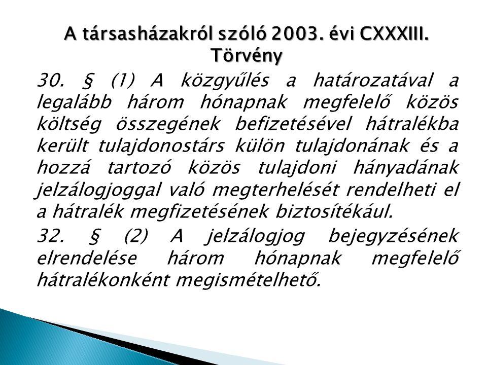 A társasházakról szóló 2003. évi CXXXIII. Törvény 30. § (1) A közgyűlés a határozatával a legalább három hónapnak megfelelő közös költség összegének b