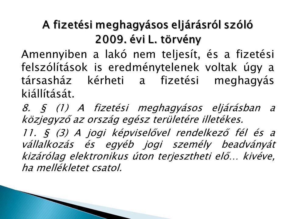 A fizetési meghagyásos eljárásról szóló 2009. évi L. törvény Amennyiben a lakó nem teljesít, és a fizetési felszólítások is eredménytelenek voltak úgy