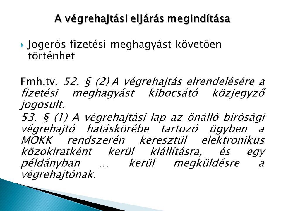 A végrehajtási eljárás megindítása  Jogerős fizetési meghagyást követően történhet Fmh.tv. 52. § (2) A végrehajtás elrendelésére a fizetési meghagyás