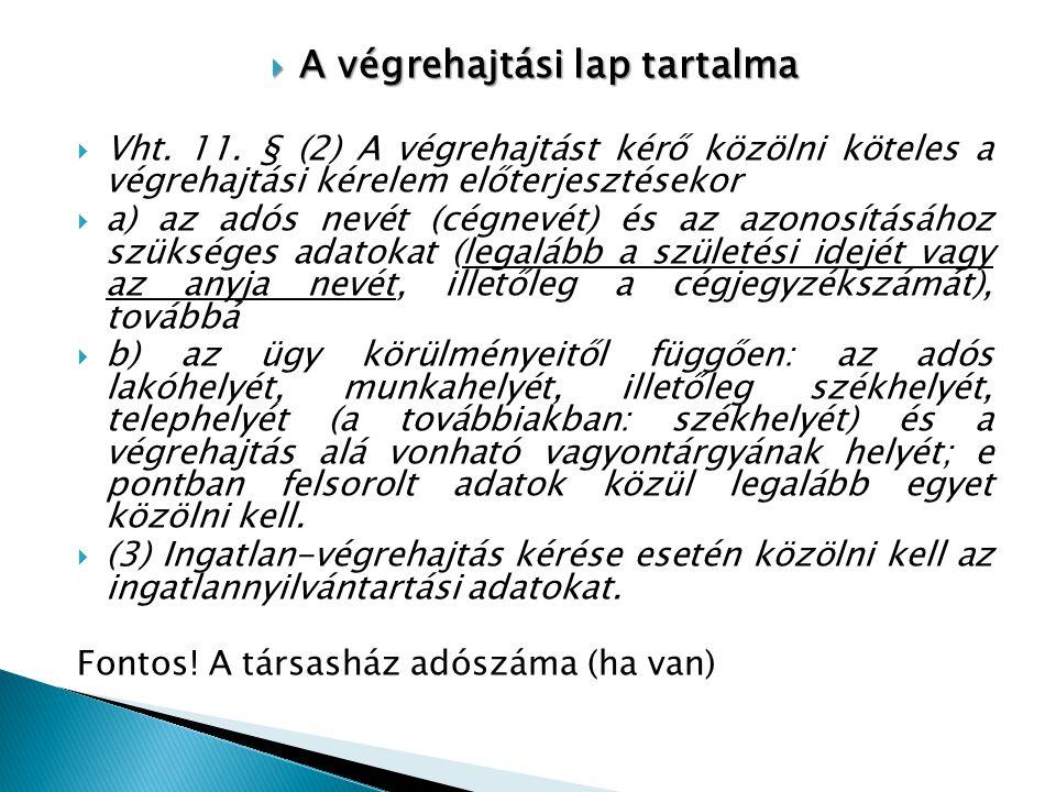  A végrehajtási lap tartalma  Vht. 11. § (2) A végrehajtást kérő közölni köteles a végrehajtási kérelem előterjesztésekor  a) az adós nevét (cégnev