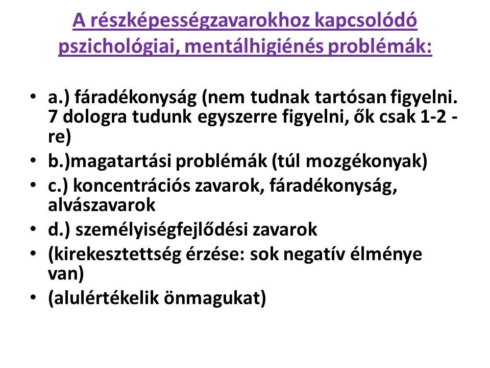 A részképességzavarokhoz kapcsolódó pszichológiai, mentálhigiénés problémák: • a.) fáradékonyság (nem tudnak tartósan figyelni.