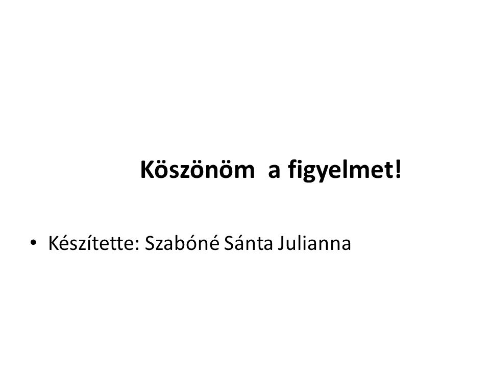 Köszönöm a figyelmet! • Készítette: Szabóné Sánta Julianna