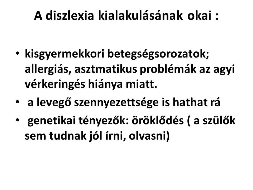 A diszlexia kialakulásának okai : • kisgyermekkori betegségsorozatok; allergiás, asztmatikus problémák az agyi vérkeringés hiánya miatt.