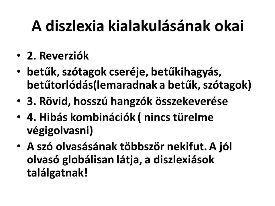 A diszlexia kialakulásának okai • 2. Reverziók • betűk, szótagok cseréje, betűkihagyás, betűtorlódás(lemaradnak a betűk, szótagok) • 3. Rövid, hosszú