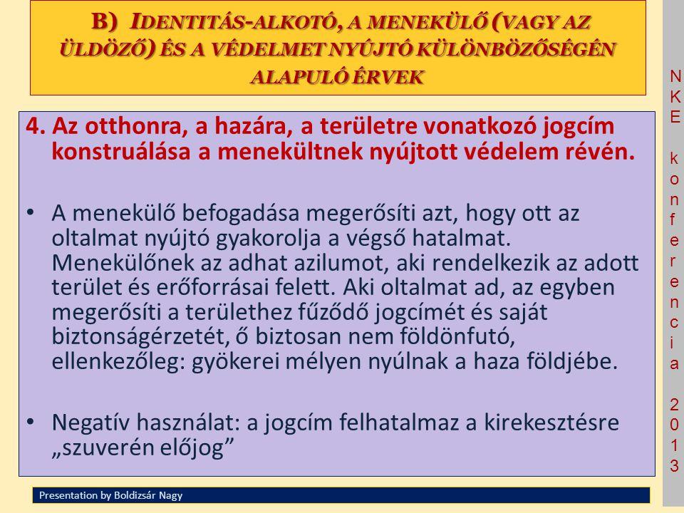 NKE konferencia 2013NKE konferencia 2013 B) I DENTITÁS - ALKOTÓ, A MENEKÜLŐ ( VAGY AZ ÜLDÖZŐ ) ÉS A VÉDELMET NYÚJTÓ KÜLÖNBÖZŐSÉGÉN ALAPULÓ ÉRVEK B) I