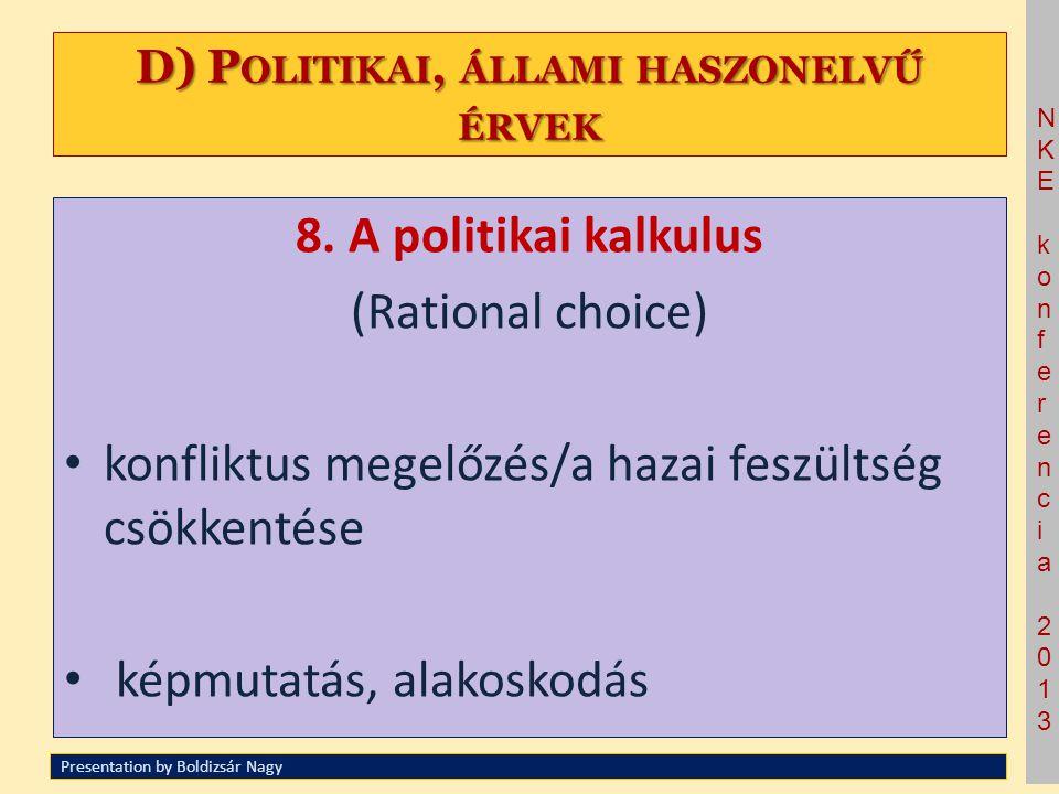 NKE konferencia 2013NKE konferencia 2013 D) P OLITIKAI, ÁLLAMI HASZONELVŰ ÉRVEK 8. A politikai kalkulus (Rational choice) • konfliktus megelőzés/a haz