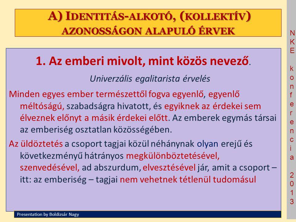 NKE konferencia 2013NKE konferencia 2013 A) I DENTITÁS - ALKOTÓ, ( KOLLEKTÍV ) AZONOSSÁGON ALAPULÓ ÉRVEK A) I DENTITÁS - ALKOTÓ, ( KOLLEKTÍV ) AZONOSS
