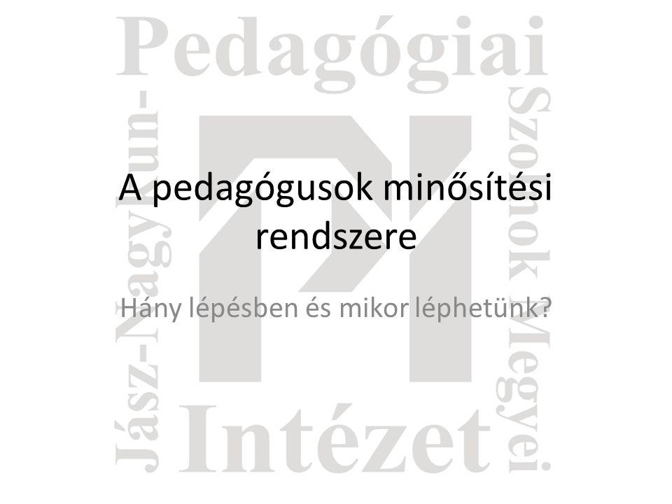 A pedagógusok minősítési rendszere Hány lépésben és mikor léphetünk?