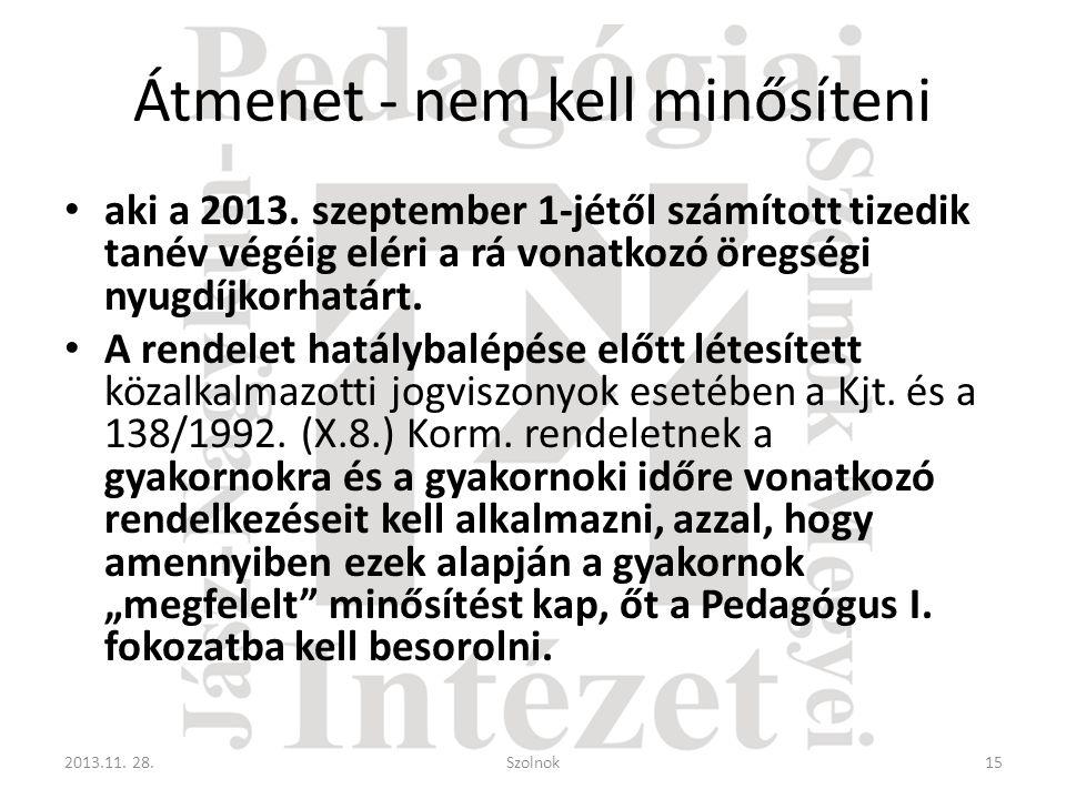 Átmenet - nem kell minősíteni • aki a 2013. szeptember 1-jétől számított tizedik tanév végéig eléri a rá vonatkozó öregségi nyugdíjkorhatárt. • A rend